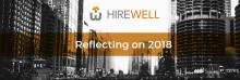 Hirewell Reflecting on 2018